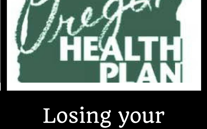 Losing Oregon Health Plan Benefits?